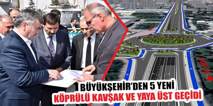 Büyükşehir'den 5 Yeni Köprülü Kavşak ve Yaya Üst Geçidi