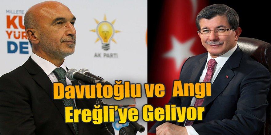 Davutoğlu ve  Angı Ereğli'ye Geliyor