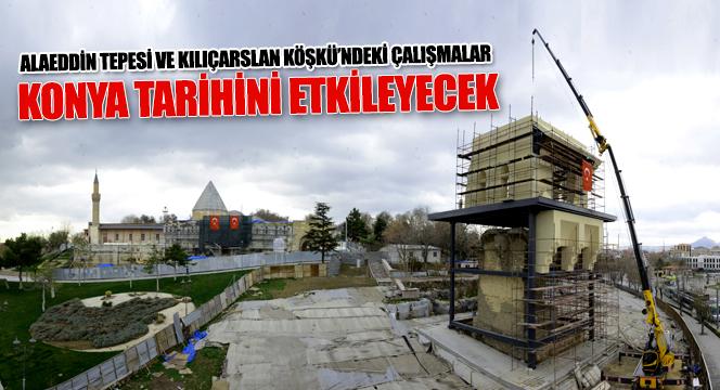 Alaeddin Tepesi ve Kılıçarslan Köşkü'ndeki Çalışmalar Konya Tarihini Etkileyecek