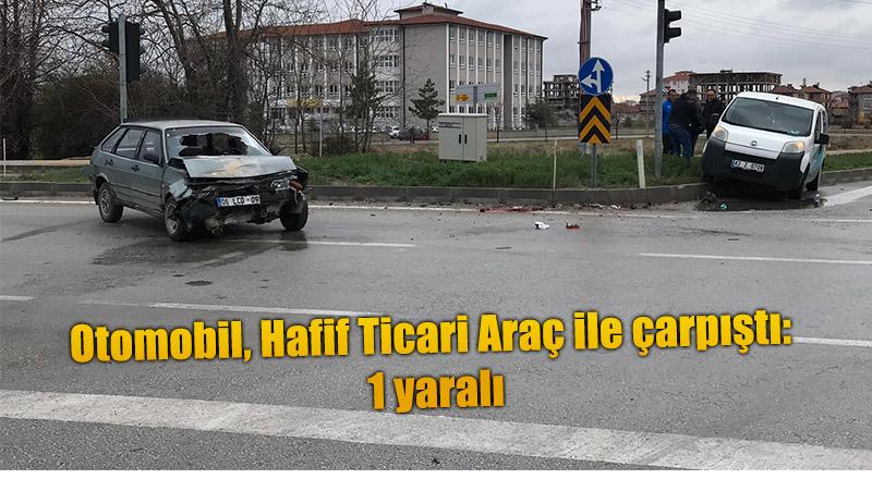 Otomobil, Hafif Ticari Araç ile çarpıştı: 1 yaralı