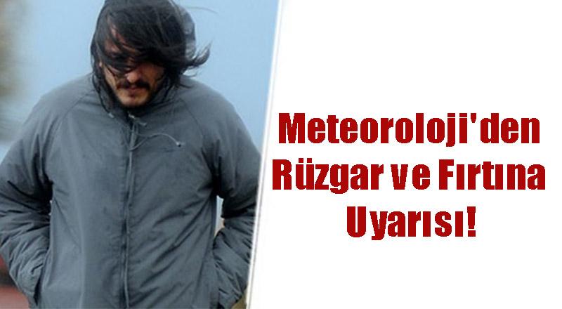 Meteoroloji'den Rüzgar ve Fırtına Uyarısı!