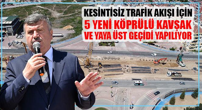Kesintisiz Trafik Akışı İçin 5 Yeni Köprülü Kavşak Ve Yaya Üst Geçidi Yapılıyor