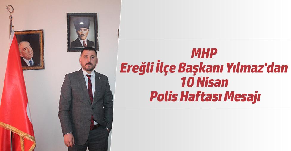 MHP Ereğli İlçe Başkanı Yılmaz'dan 10 Nisan Polis Haftası Mesajı