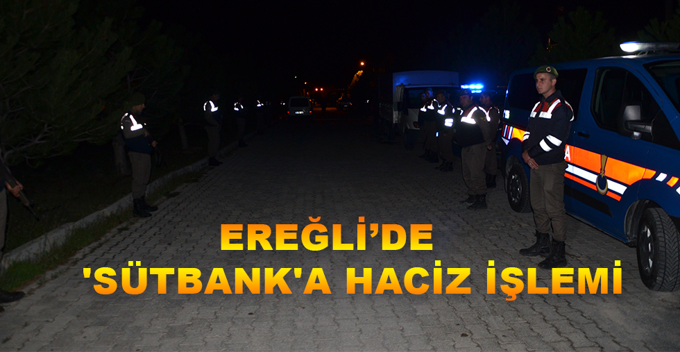 EREĞLİ'DE 'SÜTBANK'A HACİZ İŞLEMİ
