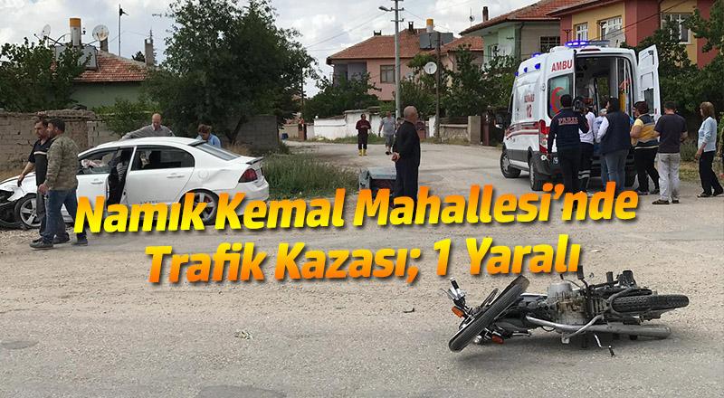 Namık Kemal Mahallesi'nde Trafik Kazası; 1 Yaralı