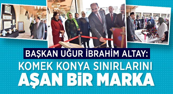Başkan Altay: KOMEK Konya Sınırlarını Aşan Bir Marka