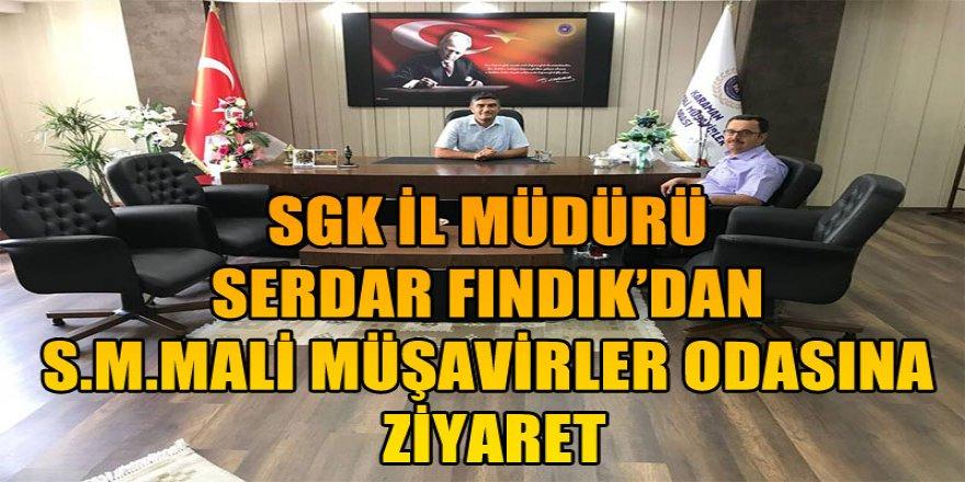 SGK İL MÜDÜRÜ SERDAR FINDIK'DAN S.M.MALİ MÜŞAVİRLER ODASINA ZİYARET