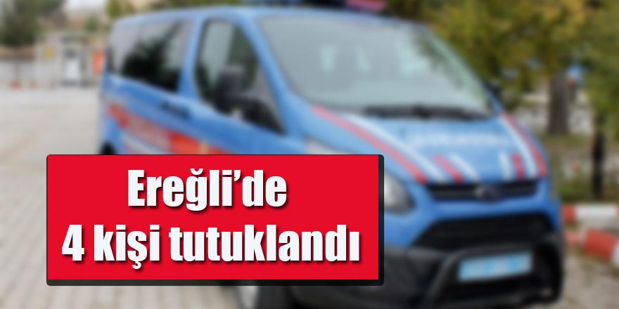 Ereğli'de 4 kişi tutuklandı