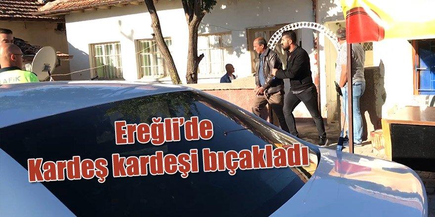 Ereğli'de Kardeş kardeşi bıçakladı