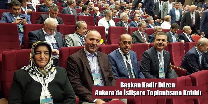 Başkan Kadir Düzen Ankara'da İstişare Toplantısına Katıldı
