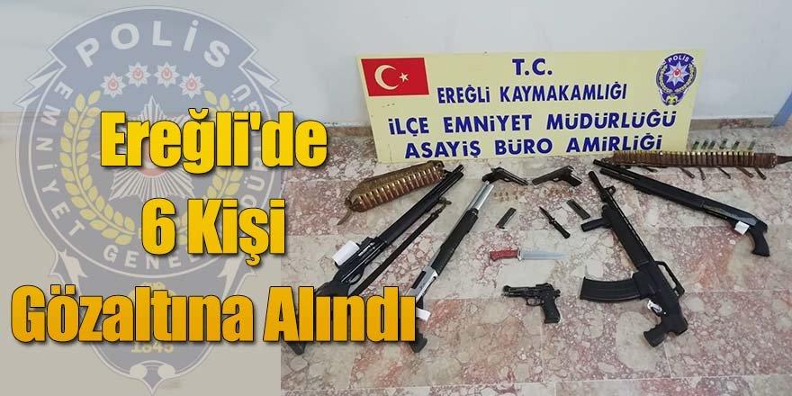 Ereğli'de 6 Kişi Gözaltına Alındı