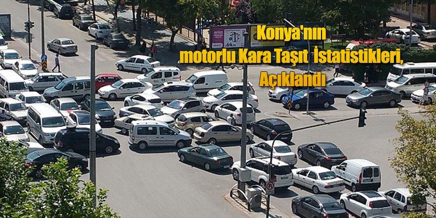 Konya'nın motorlu Kara Taşıtları İstatistikleri, Açıklandı