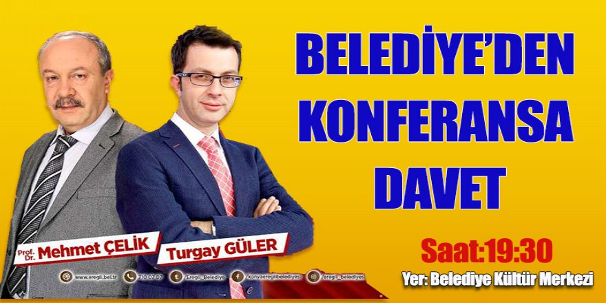 BELEDİYE'DEN KONFERANSA DAVET