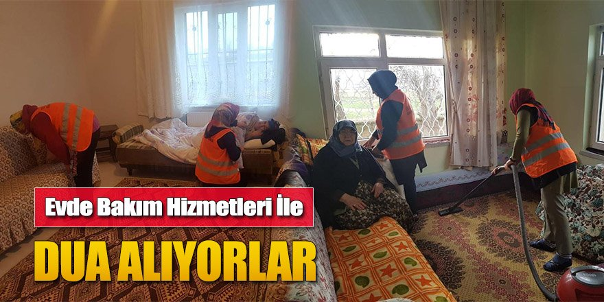 Evde Bakım Hizmetleri İle Dua Alıyorlar