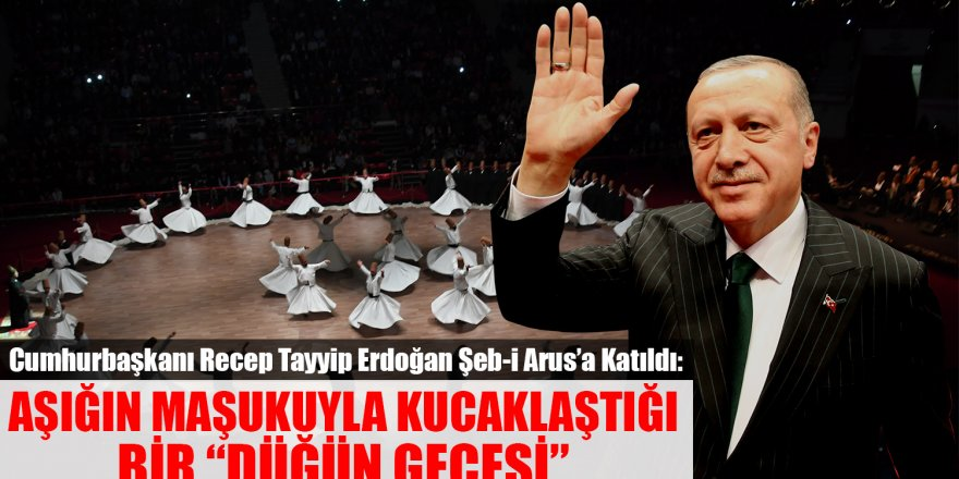 Cumhurbaşkanı Recep Tayyip Erdoğan Şeb-i Arus'a Katıldı.
