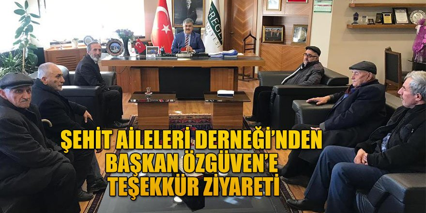 ŞEHİT AİLELERİ DERNEĞİ'NDEN BAŞKAN ÖZGÜVEN'E TEŞEKKÜR ZİYARETİ.