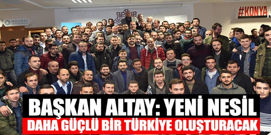 Başkan Altay: Yeni Nesil Daha Güçlü Bir Türkiye Oluşturacak.