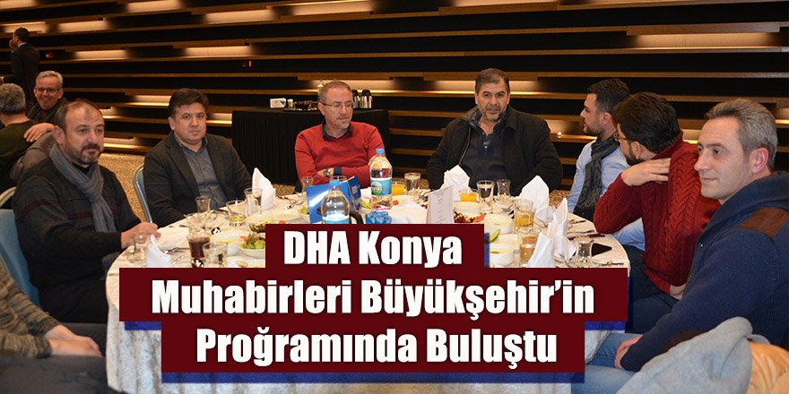 DHA Konya Muhabirleri Büyükşehir'in Programında Buluştu