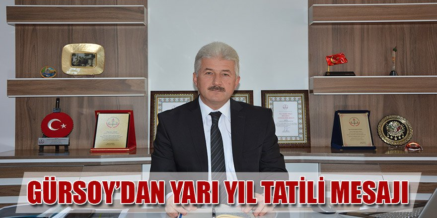 GÜRSOY'DAN YARIYIL TATİLİ MESAJI.