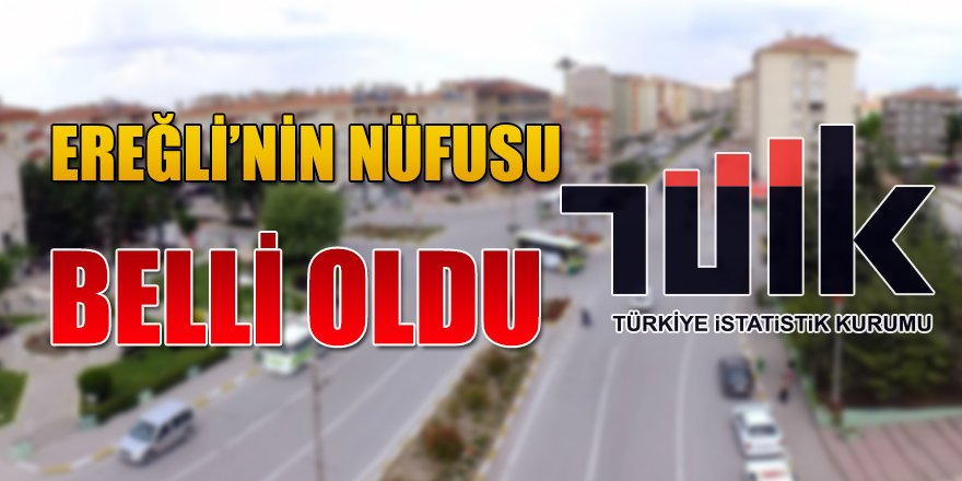EREĞLİ'NİN NÜFUSU BELLİ OLDU.
