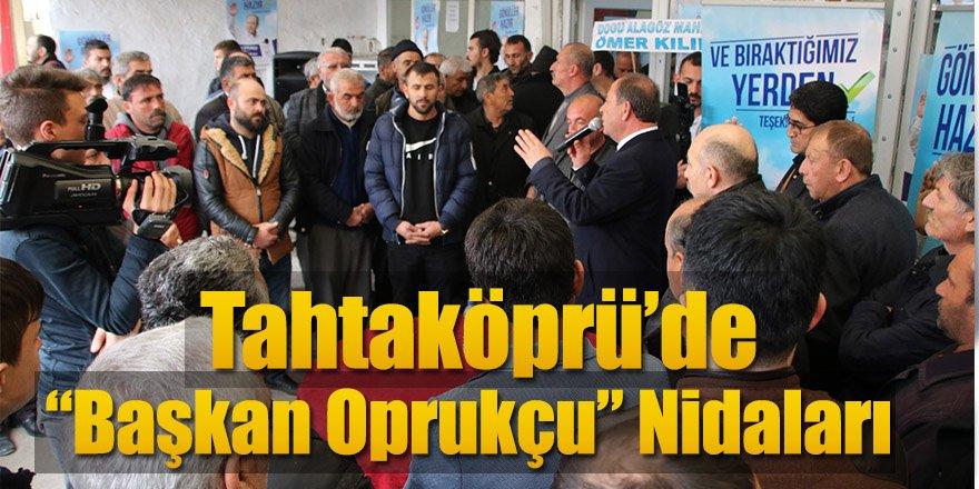 """Tahtaköprü'de """"Başkan Oprukçu"""" Nidaları"""