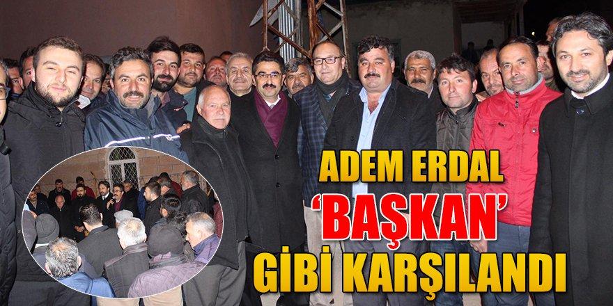 ADEM ERDAL 'BAŞKAN' GİBİ KARŞILANDI