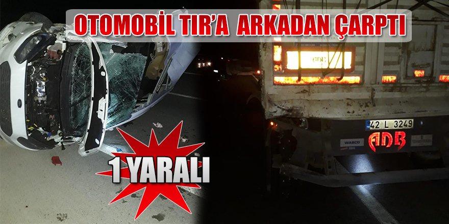 TIR´a arkadan çarpan otomobilin sürücüsü yaralandı