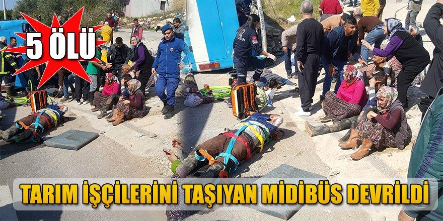Tarım İşçilerini Taşıyan Midibüs Devrildi 5 Ölü