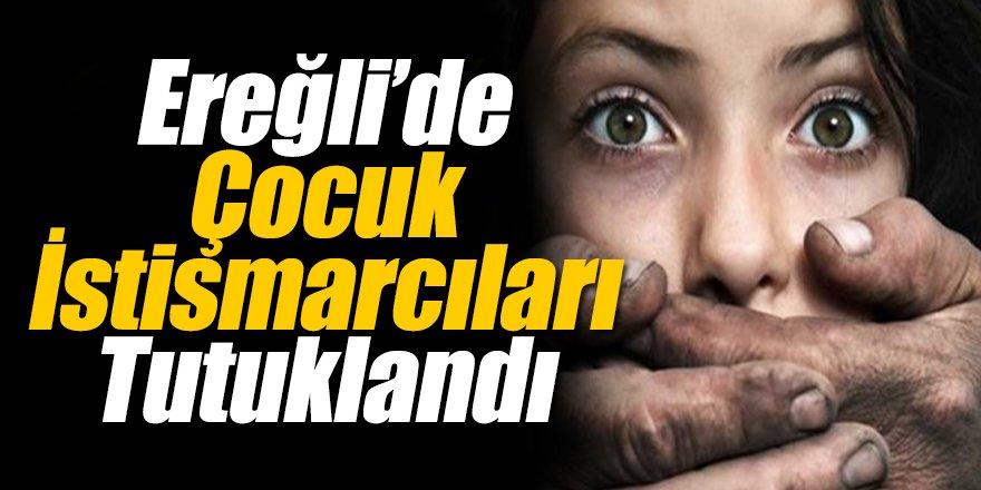 Ereğli'de Çocuk istismarcıları tutuklandı