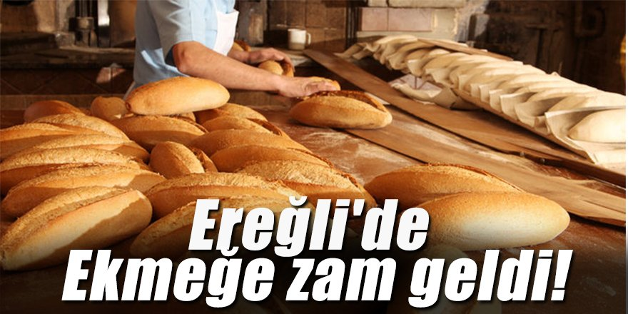 Ereğli'de Ekmeğe zam geldi!
