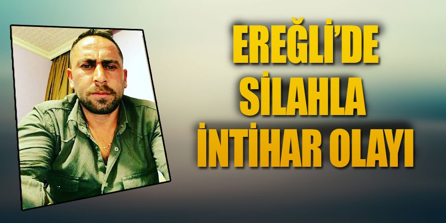 Ereğli'de Silahla İntihar Olayı