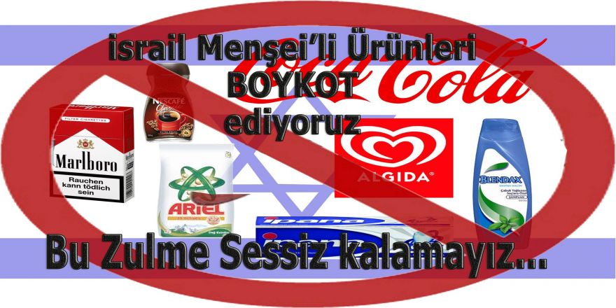 Özgüven: İsrail Menşeli Ürünleri Boykot Ediyoruz!