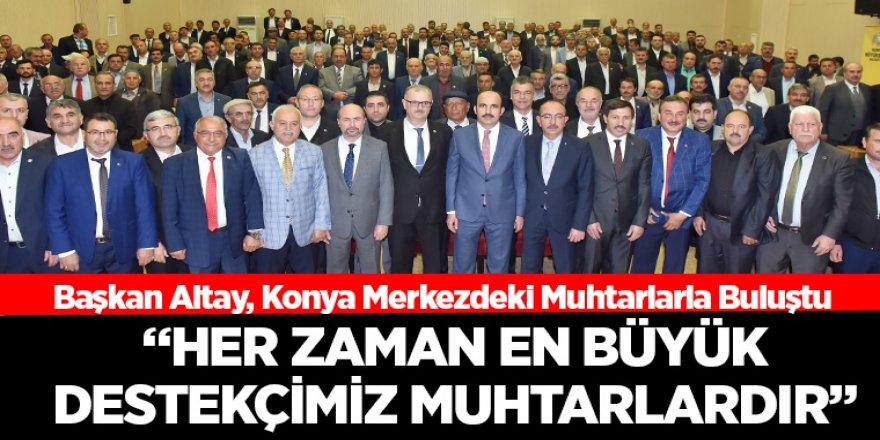 Başkan Altay, Konya Merkezdeki Muhtarlarla Buluştu