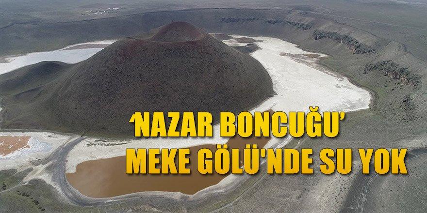 'NAZAR BONCUĞU' MEKE GÖLÜ'NDE SU YOK