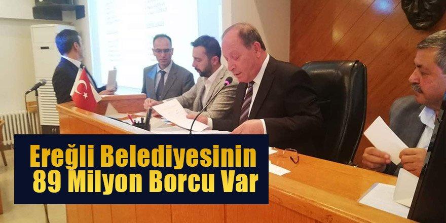 Oprukçu; Ereğli Belediyesinin 89 Milyon Borcu Var!