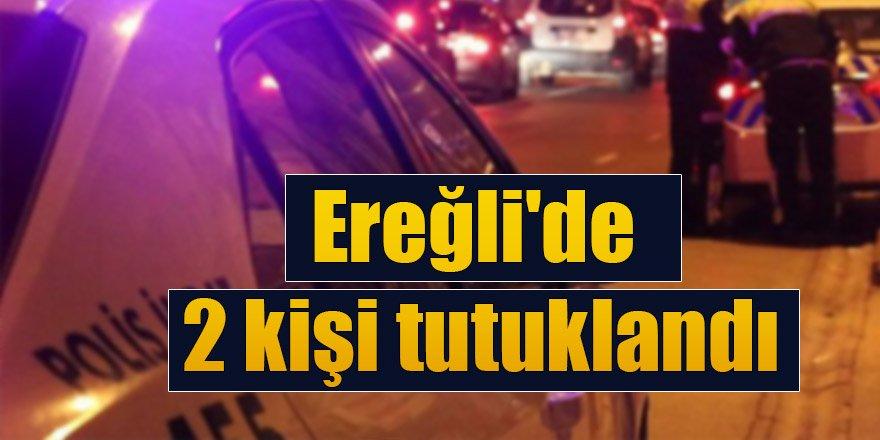 Ereğli'de 2 kişi tutuklandı