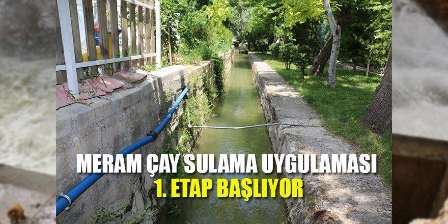 MERAM ÇAY SULAMA UYGULAMASI 1. ETAP BAŞLIYOR