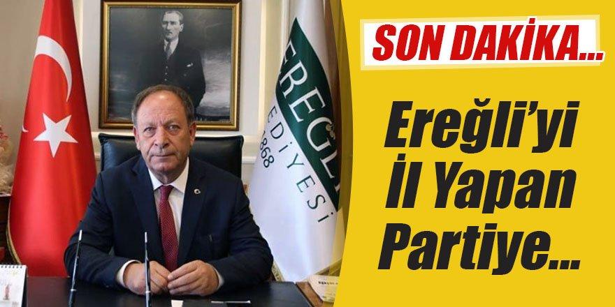 Oprukçu Ereğli'yi il yapan partiye geç... dedi
