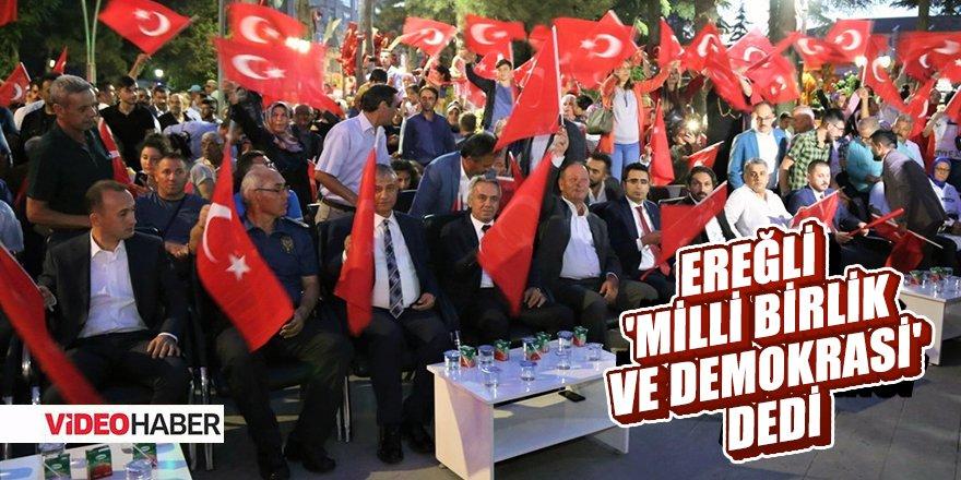 EREĞLİ 'MİLLİ BİRLİK VE DEMOKRASİ' DEDİ