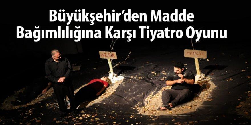 Büyükşehir'den Madde Bağımlılığına Karşı Tiyatro Oyunu