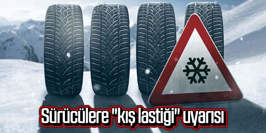 """Sürücülere """"kış lastiği"""" uyarısı"""
