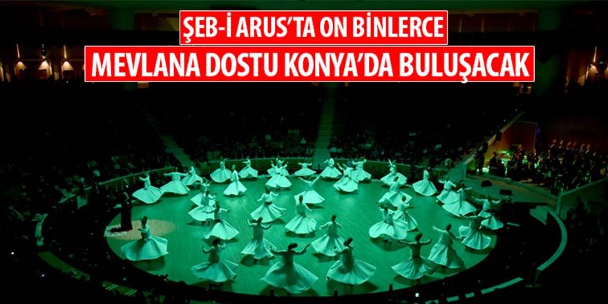 On Binlerce Mevlana Dostu Konya'da Buluşacak