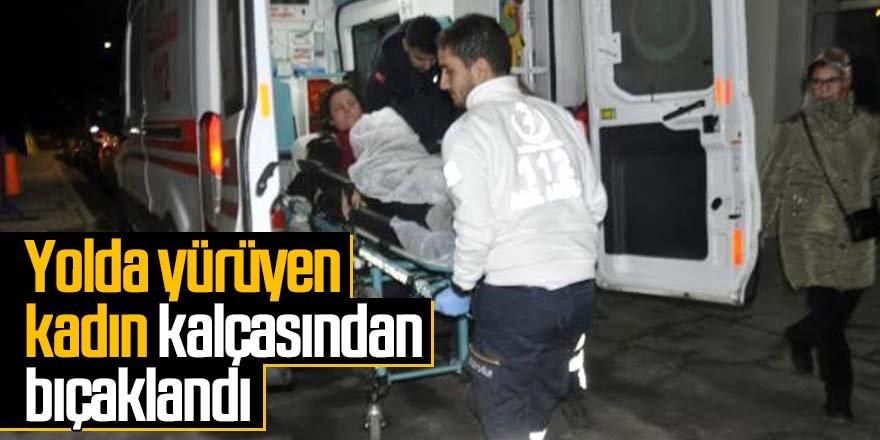 Yolda yürüyen kadın bıçaklı saldırıya uğradı
