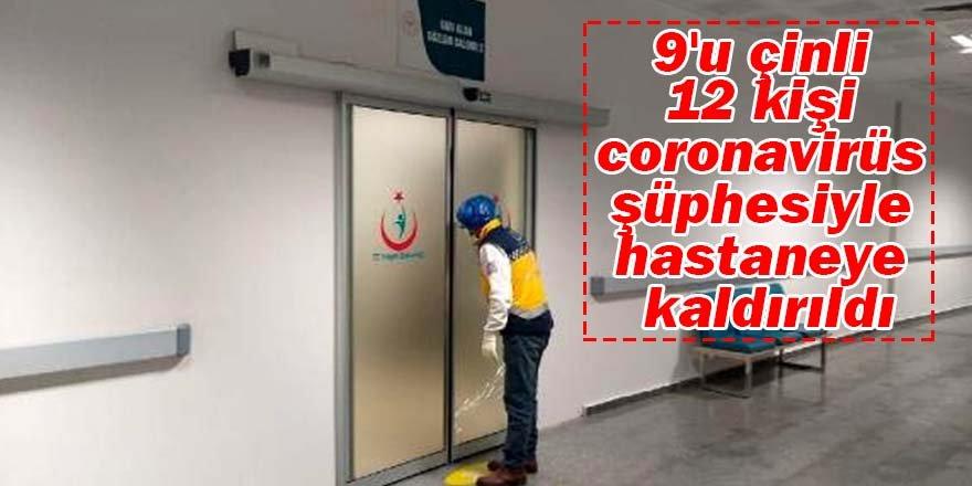 9'u çinli, 12 kişi coronavirüs şüphesiyle hastaneye kaldırıldı