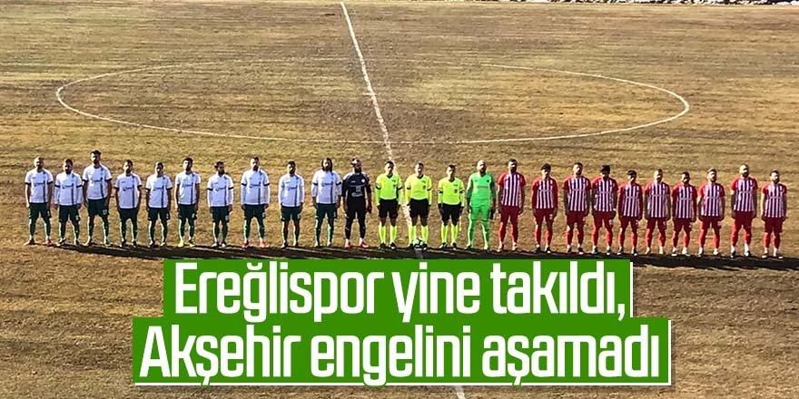 Ereğlispor yine takıldı, Akşehir engelini aşamadı
