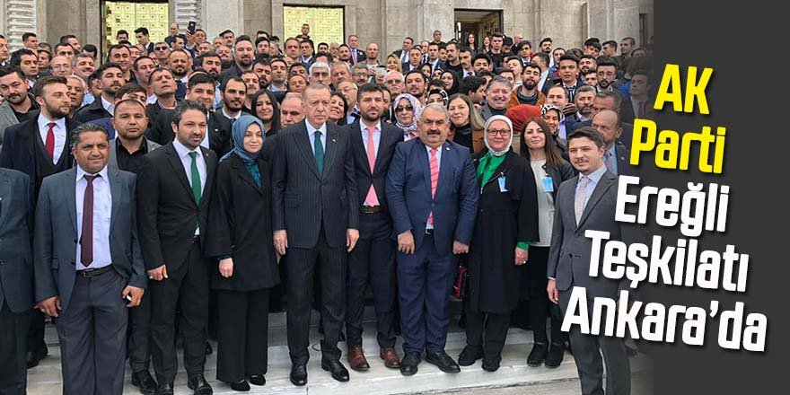 AK Parti Ereğli Teşkilatı Ankara'da