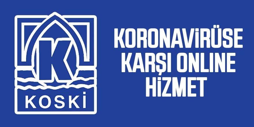 KOSKİ'DEN KORONAVİRÜSE KARŞI ONLINE HİZMET