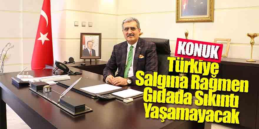 KONUK:Türkiye Salgına Rağmen Gıdada Sıkıntı Yaşamayacak