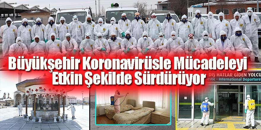 Büyükşehir Koronavirüsle Mücadeleyi Etkin Şekilde Sürdürüyor