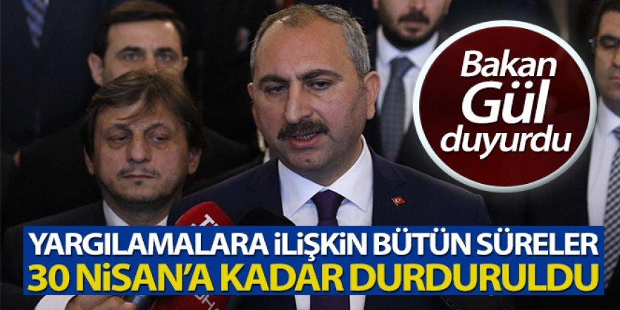 Bakan Gül: 'Yargılamalara ilişkin bütün süreler 30 Nisan'a kadar durduruldu'
